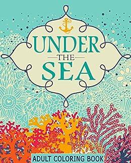 a778e108ff4e Adult Coloring Books: Under the Sea (65 Adventure Filled Designs ...