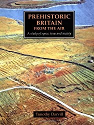 Prehistoric Britain from the Air: A Study of Space, Time and Society (Cambridge Air Surveys)