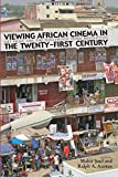 Viewing African Cinema in the Twenty-First Century: Art Films and the Nollywood Video...