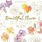The Beautiful Flower Dot-to-Dot Book: 40 Drawings to Complete Yourself