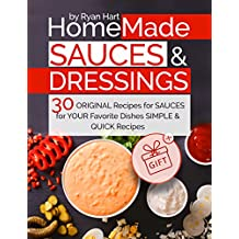 Homemade sauces and dressings. 30 original recipes for sauces for your favorite dishes. (English Edition)