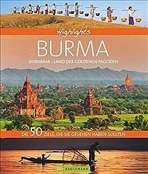 Highlights Burma -Myanmar, Land der goldenen Pagoden: Die 50 Ziele, die Sie gesehen haben sollten
