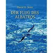 Der Flug des Albatros: Autobiografische Notizen über ein Biologen-Leben