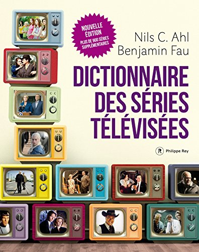 Dictionnaire des séries télévisées - Nouvelle édition (DOCUMENT) par Nils Ahl