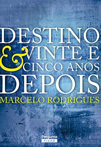 Destino & Vinte e cinco anos depois (Portuguese Edition) por Marcelo Rodrigues