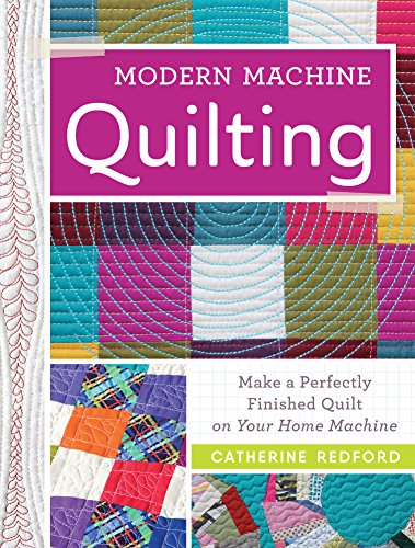 modern-machine-quilting-make-a-perfectly-finished-quilt-on-your-home-machine