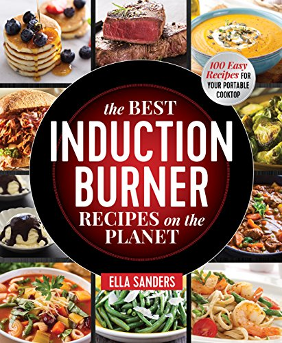 The Best Induction Burner Recipes on the Planet: 100 Easy Recipes for Your Portable Cooktop (English Edition)