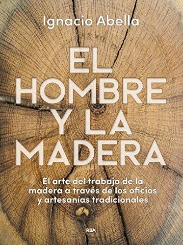 El hombre y la madera (OTROS NO FICCIÓN) por IGNACIO ABELLA MINA