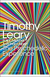 The Psychedelic Experience: A Manual Based on the Tibetan Book of the Dead. Timothy Leary, Ralph Metzner, Richard Alpert (Penguin Modern Classics) by Timothy Leary (2008-10-02)