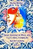 Jener Sommer in Wien, als Tutanchamun bei mir wohnte: Zwischen gestern, heute und der Ewigkeit - Micha Wölfer
