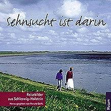 Sehnsucht ist darin: Reisebilder aus Schleswig-Holstein