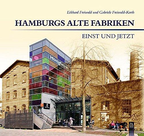 Hamburgs alte Fabriken - einst und jetzt