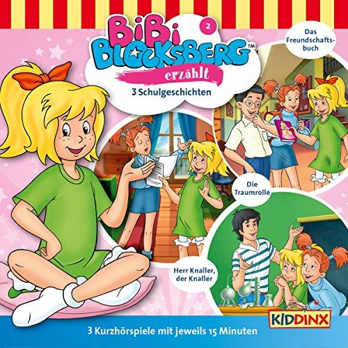 3 Schulgeschichten (Bibi Blocksberg erzählt 2): Das Freundschaftsbuch, Die Traumrolle, Herr Knaller, der Knaller