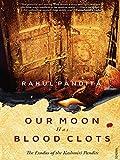 Our Moon has Blood Clots: The Exodus of the Kashmiri Pandits price comparison at Flipkart, Amazon, Crossword, Uread, Bookadda, Landmark, Homeshop18