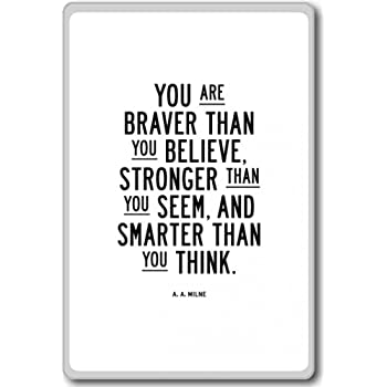 Aa Milne You Are Braver Than You Believe Stronger Than You Seem