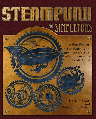 Steampunk For Simpletons: A Fun Primer For Folks Who Aren't Sure What Steampunk Is All About (English Edition)