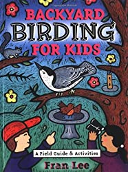 Backyard Birding for Kids: A Field Guide and Activities (Acitvities for Kids)