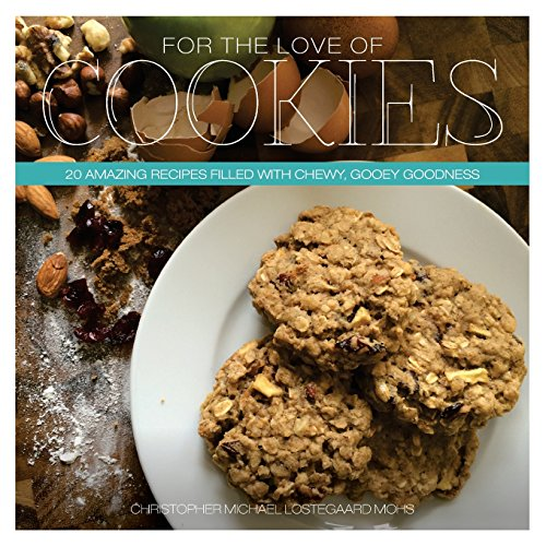 For The Love Of Cookies: 20 Amazing recipes filled with chewy, gooey goodness PDF Books