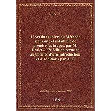 L'Art du taupier, ou Méthode amusante et infaillible de prendre les taupes, par M. Dralet... 17e édi
