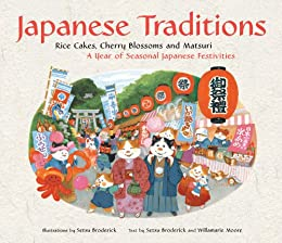 Japanese Traditions: Rice Cakes, Cherry Blossoms and Matsuri: A Year of Seasonal Japanese Festivities von [Broderick, Setsu, Moore, Willamarie]