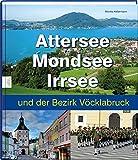 Attersee, Mondsee, Irrsee und der Bezirk Vöcklabruck