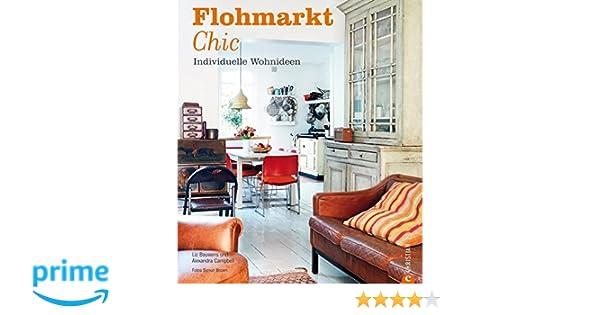 Wohnideen Vom Flohmarkt flohmarkt chic individuelle wohnideen amazon de liz bauwens