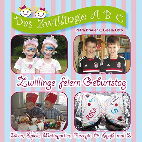 Zwillinge feiern Geburtstag: Ideen, Spiele, Mottoparties, Rezepte & Spaß mal 2