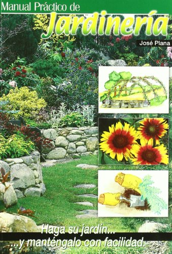 Manual práctico de jardinería: haga su jardín y manténgalo con facilidad por José Plana Pujol