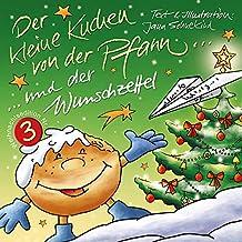 Der kleine Kuchen von der Pfann und der Wunschzettel: ein Weihnachtsbüchlein für Groß und Klein (Ein kleiner Kuchen von der Pfann... Weihnachtsedition 3)