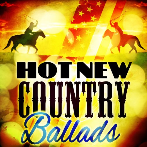 Hot New Country Ballads