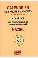 Calendrier des heures magiques et des lunaisons de 2019 à 2026... - Les meilleurs moments pour agir et réussir Broché