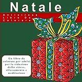 Natale Antistress Libro Da Colorare: Un libro da colorare per adulti per la riduzione dello stress, rilassamento e meditazione