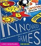 Innovation Games: Creating Breakthrou...