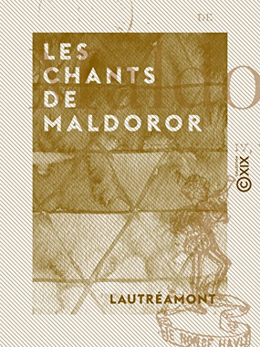 Les Chants de Maldoror: Chants I, II, III, IV, V, VI