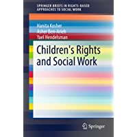 Children's Rights and Social Work (SpringerBriefs in Rights-Based Approaches to Social Work) (English Edition)