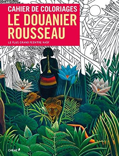 CAHIER DE COLORIAGES LE DOUANIER ROUSSEAU par Collectif