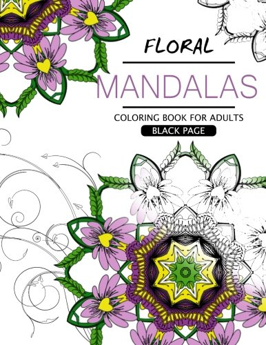 Floral Mandalas Coloring Book For Adults: Botanical Gardens Coloring Book