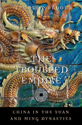 The Troubled Empire: China in the Yuan and Ming Dynasties (History of Imperial China, Band 5) Band China