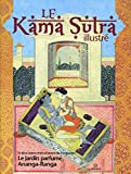 le kamasutra illustr? et deux autres chefs d oeuvre de l ?rotisme le jardin parfum? et ananga ranga