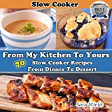 From My Kitchen To Yours (Slow Cooker Recipes From Dinner To Dessert) (English Edition)