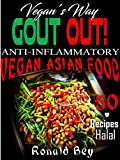 COOKBOOK: GOUT OUT -. VEGAN'S WAY- 50 RECIPES- HALAL: ANTI-INFLAMMATORY VEGAN ASIAN FOOD