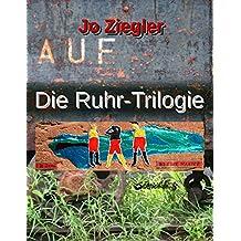 Die Ruhr-Trilogie: Eine große Revier-Chronographie in drei Romanen