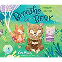 Breathe Like a Bear: 30 Mindful Moments for Kids to Feel Calm and Focuse...: 30 Mindful Moments for Kids to Feel Calm and Focused Anytime, Anywhere