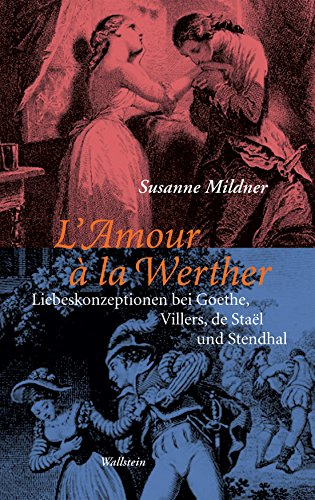 L'Amour à la Werther: Liebeskonzeptionen bei Goethe, Villers, de Staël und Stendhal - Blickwechsel auf einen deutsch-französischen Mythos (German Edition)