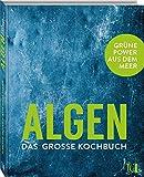 ALGEN - Das große Kochbuch: Grüne Power aus dem Meer