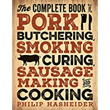The Complete Book of Pork Butchering, Smoking, Curing, Sausage Making, and Cooking (Complete Meat)