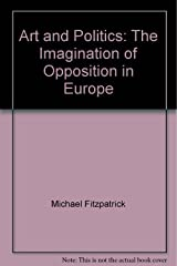 Art and Politics: The Imagination of Opposition in Europe Taschenbuch