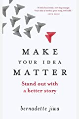 Make Your Idea Matter: Stand out with a better story Paperback