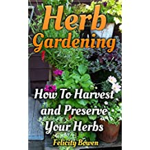 Herb Gardening: How To Harvest and Preserve Your Herbs (English Edition)