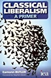 Classical Liberalism - A Primer (Readings in Political Economy)